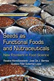 Seeds as Functional Foods & Nutraceuticals (Food Science and Technology) - Rosalva Mora-escobedo