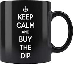 Keep Calm and Buy the Dip Crypto Currency Mug Coffee Mug 11oz Gift Tea Cups 11oz