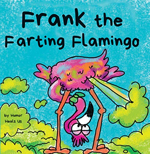 Frank the Farting Flamingo: A Story About a Flamingo Who Farts