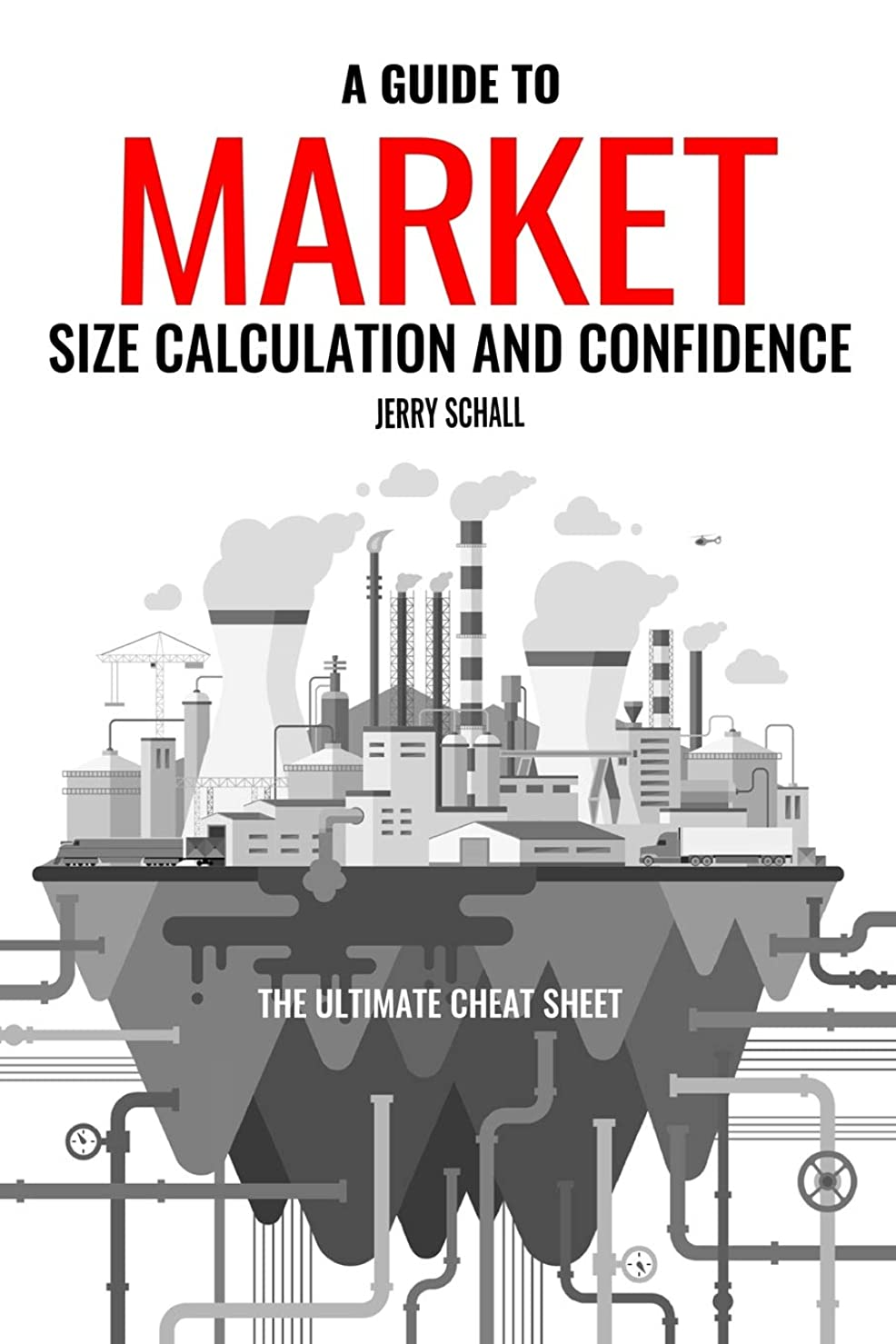 コンプリートパノラマベルベットA GUIDE TO MARKET SIZE CALCULATION AND CONFIDENCE: THE ULTIMATE CHEAT SHEET (Business Intelligence)