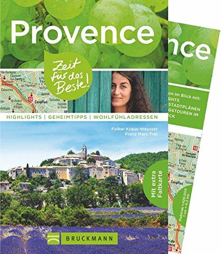 Bruckmann Reiseführer Provence: Zeit für das Beste. Highlights, Geheimtipps, Wohlfühladressen. Inklusive Faltkarte zum Herausnehmen.