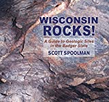Wisconsin Rocks!: A Guide to Geologic Sites in the Badger State (Geology Rocks!)