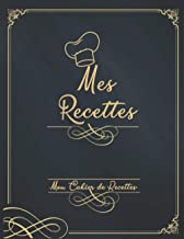 Mes Recettes Mon Cahier de Recettes: Mon Carnet pour 100 recettes à compléter - Un carnet de recettes à remplir - Livre de...