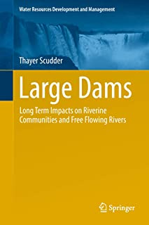 Large Dams: Long Term Impacts on Riverine Communities and Free Flowing Rivers (Water Resources Development and Management)