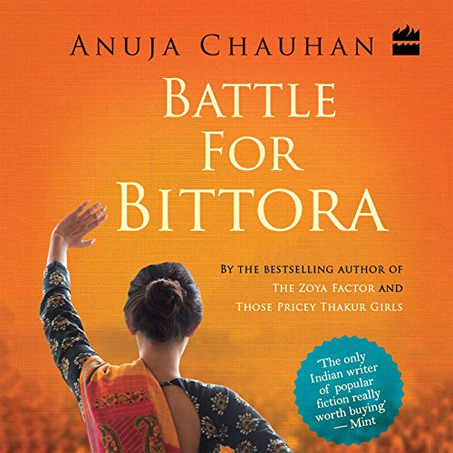 Battle for Bittora                   By:                                                                                                                                 Anuja Chauhan                               Narrated by:                                                                                                                                 Meetu Chilana                      Length: 14 hrs and 5 mins     9 ratings     Overall 3.9