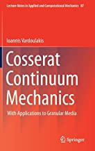 Cosserat Continuum Mechanics: With Applications to Granular Media (Lecture Notes in Applied and Computational Mechanics)