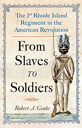 From Slaves to Soldiers: The 1st Rhode Island Regiment in the American...