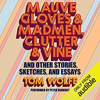 Mauve Gloves & Madmen, Clutter & Vine     And Other Stories, Sketches, and Essays              By:                                                                                                                                 Tom Wolfe                               Narrated by:                                                                                                                                 Peter Berkrot                      Length: 7 hrs and 12 mins     Not rated yet     Overall 0.0