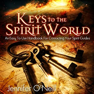 Keys to the Spirit World     An Easy to Use Handbook for Contacting Your Spirit Guides              By:                                                                                                                                 Jennifer O'Neill                               Narrated by:                                                                                                                                 Zehra Fazal                      Length: 1 hr and 41 mins     245 ratings     Overall 4.3
