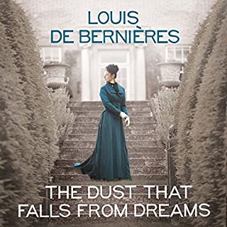 The Dust That Falls from Dreams                   By:                                                                                                                                 Louis de Bernières                               Narrated by:                                                                                                                                 Avita Jay,                                                                                        David Sibley                      Length: 17 hrs and 27 mins     23 ratings     Overall 4.1
