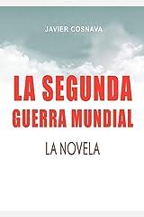 LA SEGUNDA GUERRA MUNDIAL, la novela: Por fin la guerra narrada desde la perspectiva alemana (2ª Guerra Mundial novelada nº 1) (Spanish Edition) Kindle Edition