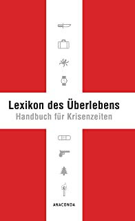 Lexikon des Überlebens: Handbuch für Krisenzeiten