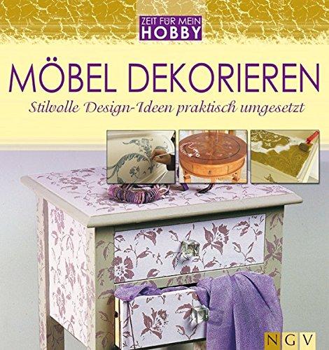 Möbel dekorieren. Stilvolle Design-Ideen praktisch umgesetzt (Zeit für mein Hobby)