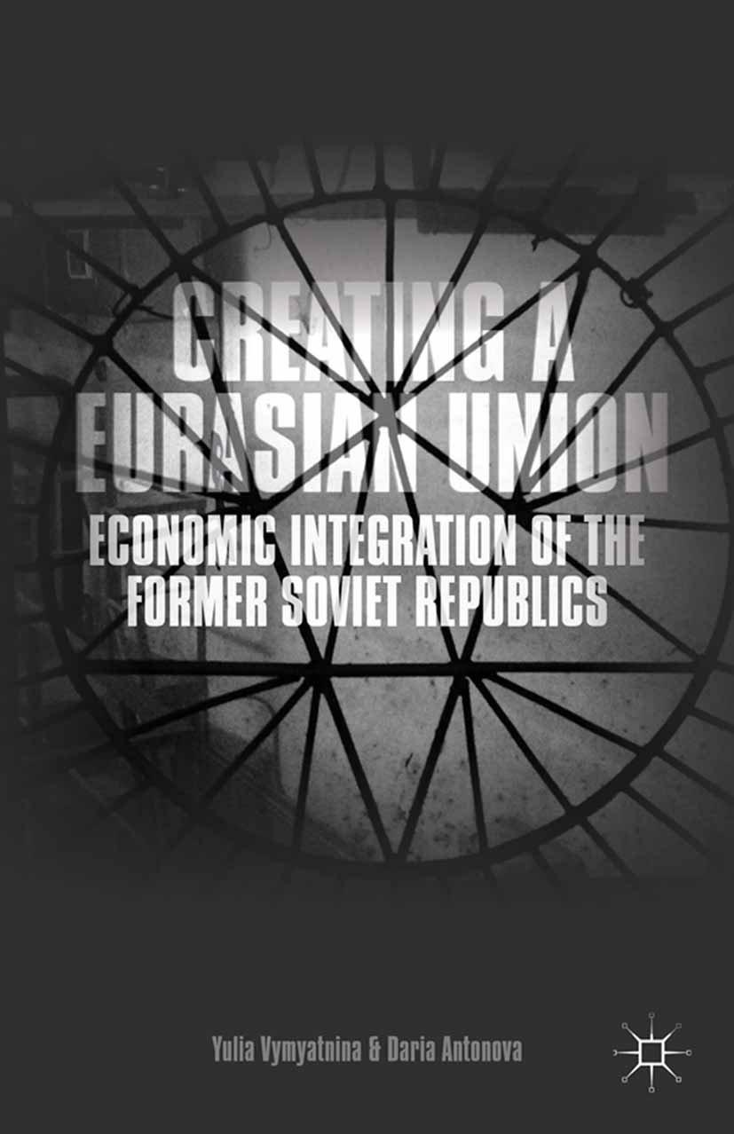 Creating a Eurasian Union: Economic Integration of the Former Soviet Republics