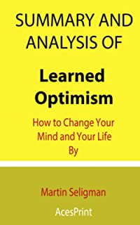 Summary and Analysis of Learned Optimism: How to Change Your Mind and Your Life By Martin Seligman