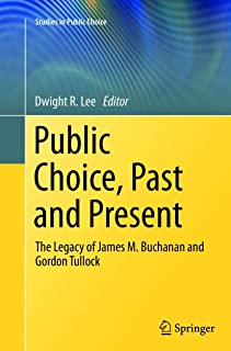 Public Choice, Past and Present: The Legacy of James M. Buchanan and Gordon Tullock: 28 (Studies in Public Choice)