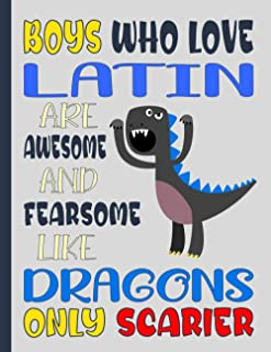 BOYS WHO LOVE LATIN ARE AWESOME AND FEARSOME LIKE DRAGONS ONLY SCARIER: Funny School Gifts for Latin Students and Teachers...