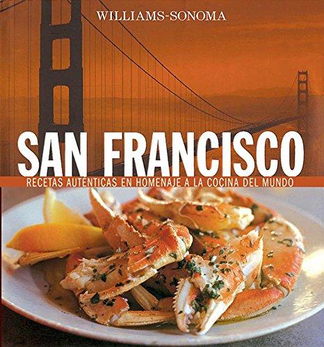 Williams-Sonoma San Francisco: Recetas Autenticas en Homenaje a La Cocina Del Mundo...