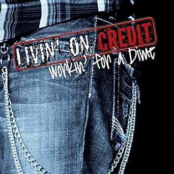 Livin' On Credit Workin For A Dime