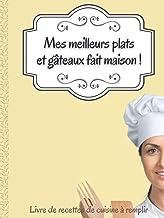 Mes meilleurs plats et gâteaux fait maison ! | Couverture rigide: Livre de recettes de cuisine à remplir (French Edition)
