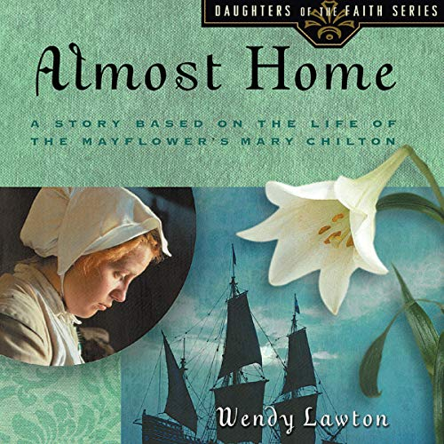 Almost Home: A Story Based on the Life of the Mayflower's Mary Chilton audiobook cover art
