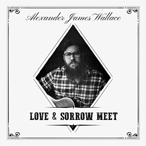 Alexander James Wallace - Love and Sorrow Meet 2019