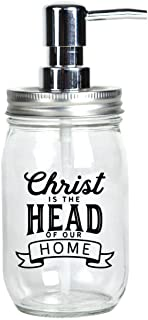 Glass Mason Jar Soap Dispenser - Christ is The Head of Our Home Farmhouse Chic | Hold 16 Ounces