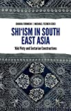 Shi'ism In South East Asia: Alid Piety and Sectarian Constructions (English Edition)