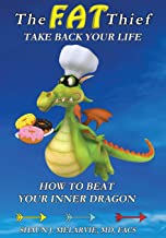 The FAT Thief TAKE BACK YOUR LIFE: How to Beat Your Inner Dragon