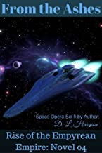 From the Ashes: Rise of the Empyrean Empire: Novel 04