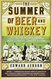 The Summer of Beer and Whiskey: How Brewers, Barkeeps, Rowdies, Immigrants, and a Wild Pennant Fight Made Baseball America's Game
