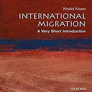 International Migration     A Very Short Introduction              By:                                                                                                                                 Khalid Koser                               Narrated by:                                                                                                                                 Dion Graham                      Length: 3 hrs and 46 mins     11 ratings     Overall 3.8