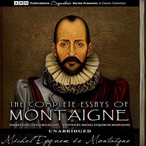 The Complete Essays of Montaigne                   By:                                                                                                                                 Michel Eyquem de Montaigne                               Narrated by:                                                                                                                                 David McCallion                      Length: 47 hrs and 54 mins     Not rated yet     Overall 0.0