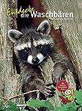 Entdecke die Waschbären (Entdecke - Die Reihe mit der Eule / Kindersachbuchreihe)