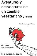 Aventuras y desventuras de un zombi vegetariano y familia: El ultimo súper heroe y las vacas vampiro sagradas (Spanish Edition)