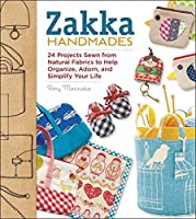 Zakka Handmades: 24 Projects Sewn from Natural Fabrics to Help Organize, Adorn, and Simplify Your Life by Amy Morinaka(2013-06-01)