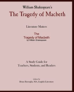 Literature Matters The Tragedy of Macbeth A Study Guide for Teachers, Students and Readers: A Practical Guide for Teaching...