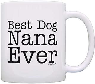 Dog Lover Gift Best Dog Nana Ever Pet Owner Rescue Grandparent Gift Coffee Mug Tea Cup White