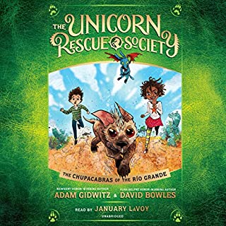 The Chupacabras of the Río Grande     The Unicorn Rescue Society, Book 4              By:                                                                                                                                 Adam Gidwitz,                                                                                        David Bowles                               Narrated by:                                                                                                                                 January LaVoy                      Length: 2 hrs and 40 mins     Not rated yet     Overall 0.0