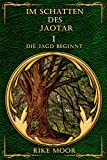 Im Schatten des Jaotar: Die Jagd beginnt (Kataria Saga 1)