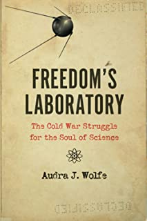 Freedom's Laboratory: The Cold War Struggle for the Soul of Science