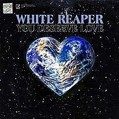 White Reaper- You Deserve Love