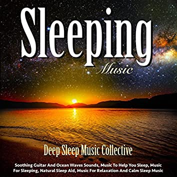 Sleeping Music: Soothing Guitar and Ocean Waves Sounds, Music to Help You Sleep, Music for Sleeping, Natural Sleep Aid, Music for Relaxation and Calm Sleep Music