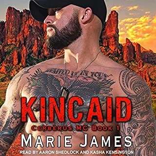 Kincaid     Cerberus MC Series, Book 1              By:                                                                                                                                 Marie James                               Narrated by:                                                                                                                                 Kasha Kensington,                                                                                        Aaron Shedlock                      Length: 7 hrs and 53 mins     36 ratings     Overall 4.2
