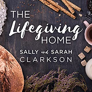 The Lifegiving Home     Creating a Place of Belonging and Becoming              By:                                                                                                                                 Sally Clarkson,                                                                                        Sarah Clarkson                               Narrated by:                                                                                                                                 Donna Postel                      Length: 11 hrs and 7 mins     131 ratings     Overall 4.4