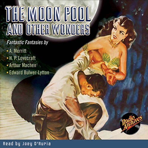 The Moon Pool and Other Wonders                   By:                                                                                                                                 A. Merritt,                                                                                        H. P. Lovecraft,                                                                                        Arthur Machen,                   and others                          Narrated by:                                                                                                                                 Joey D'Auria                      Length: 6 hrs and 21 mins     1 rating     Overall 4.0