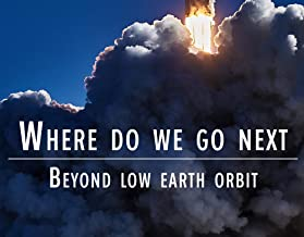 Where Do We Go Next: Beyond Low Earth Orbit
