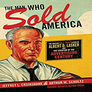 The Man Who Sold America     The Amazing but True Story of Albert D. Lasker and the Creation of the Advertising Century              Written by:                                                                                                                                 Jeffrey L. Cruikshank,                                                                                        Arthur W. Schultz                               Narrated by:                                                                                                                                 Walter Dixon                      Length: 16 hrs and 57 mins     1 rating     Overall 5.0
