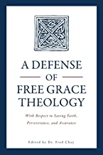 A Defense of Free Grace Theology: With Respect to Saving Faith, Perseverance, and Assurance