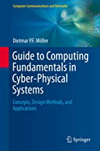 Guide to Computing Fundamentals in Cyber-Physical Systems: Concepts, Design Methods, and Applications (Computer Communications and Networks)